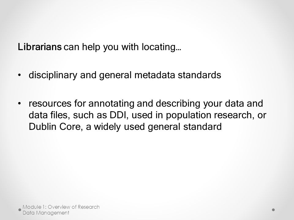 Librarians can help you with locating… disciplinary and general metadata standards resources for annotating and describing your data and data files, s