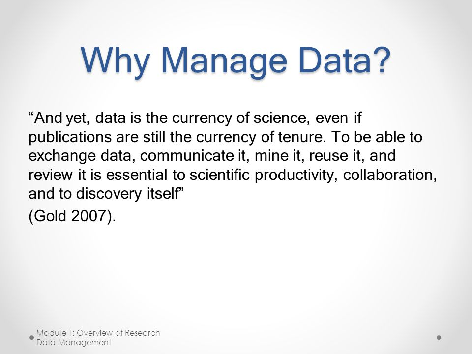 "Why Manage Data? ""And yet, data is the currency of science, even if publications are still the currency of tenure. To be able to exchange data, commun"