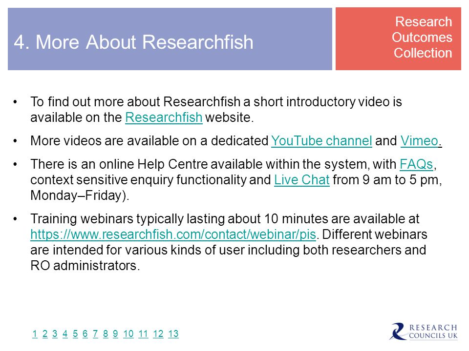 4. More About Researchfish To find out more about Researchfish a short introductory video is available on the Researchfish website.Researchfish More v
