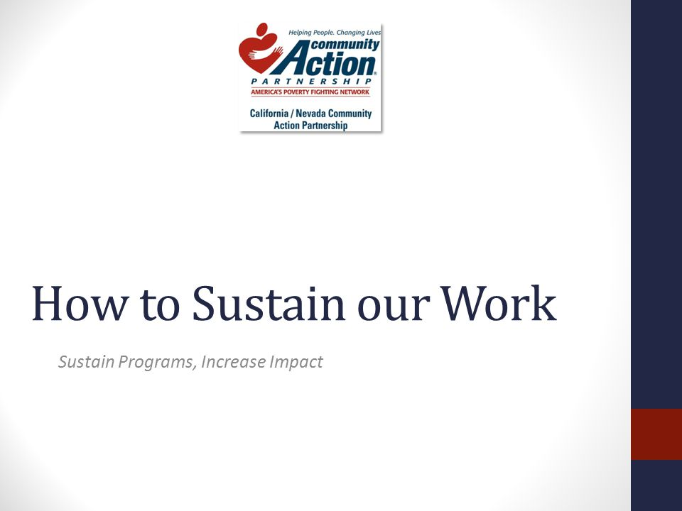 How to Sustain our Work Sustain Programs, Increase Impact