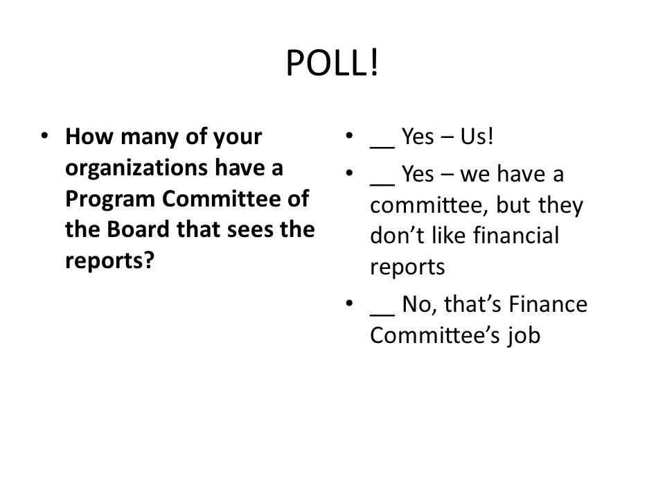 POLL. How many of your organizations have a Program Committee of the Board that sees the reports.