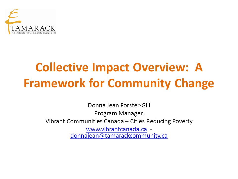 Collective Impact Efforts Tend to Transpire Over Four Key Phases Phases of Collective Impact Phase IV Sustain Action and Impact Components for Success Identify champions and form cross- sector group Create infrastructure (backbone and processes) Convene community stakeholders Facilitate community outreach Engage community and build public will Map the landscape and use data to make case Create common agenda (common goals and strategy) Hold dialogue about issue, community context, and available resources Facilitate community outreach specific to goal Analyze baseline data to ID key issues and gaps Establish shared metrics (indicators, measurement, and approach) Facilitate and refine Continue engagement and conduct advocacy Support implementation (alignment to goal and strategies) Collect, track, and report progress (process to learn and improve) Determine if there is consensus/urgency to move forward Phase III Organize for Impact Phase II Initiate Action Phase I Generate Ideas and Dialogue GovernanceandInfrastructure StrategicPlanning CommunityInvolvement EvaluationAndImprovement