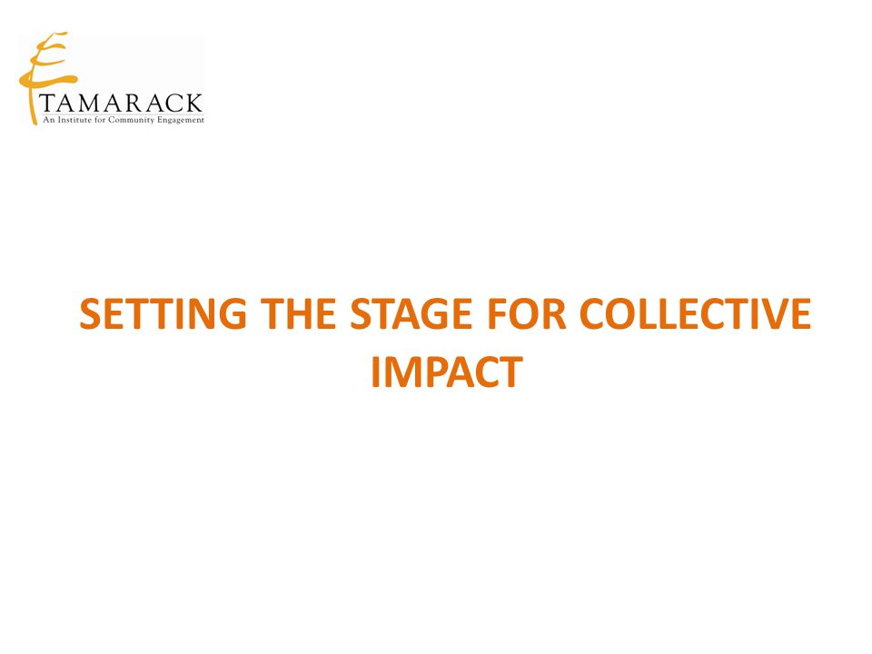 Preconditions for Collective Impact Influential Champion(s) Urgency of issue Adequate Resources