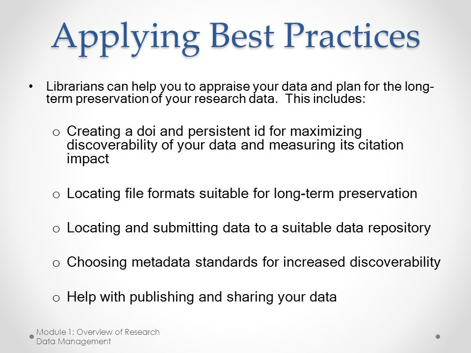 Applying Best Practices Librarians can help you to appraise your data and plan for the long- term preservation of your research data.