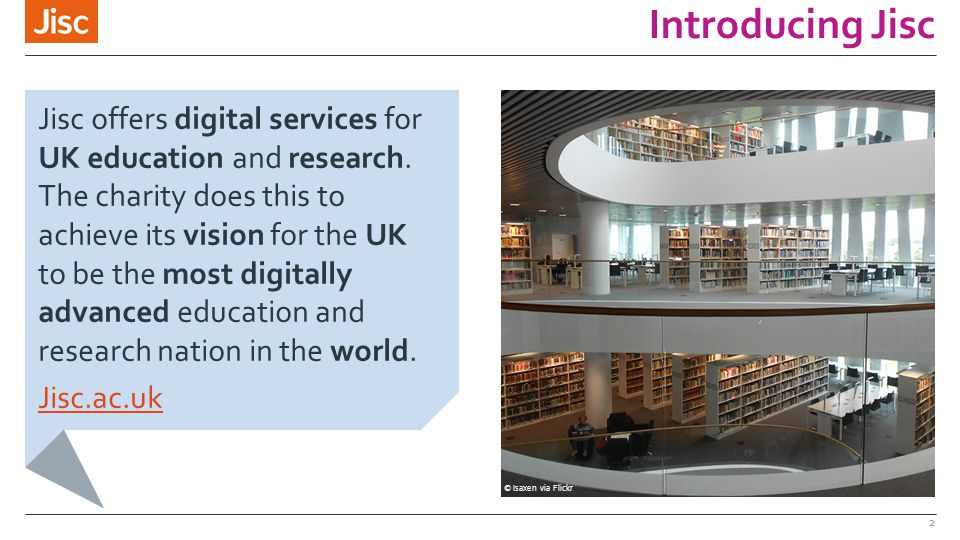 Introducing Jisc 2 Jisc offers digital services for UK education and research. The charity does this to achieve its vision for the UK to be the most d