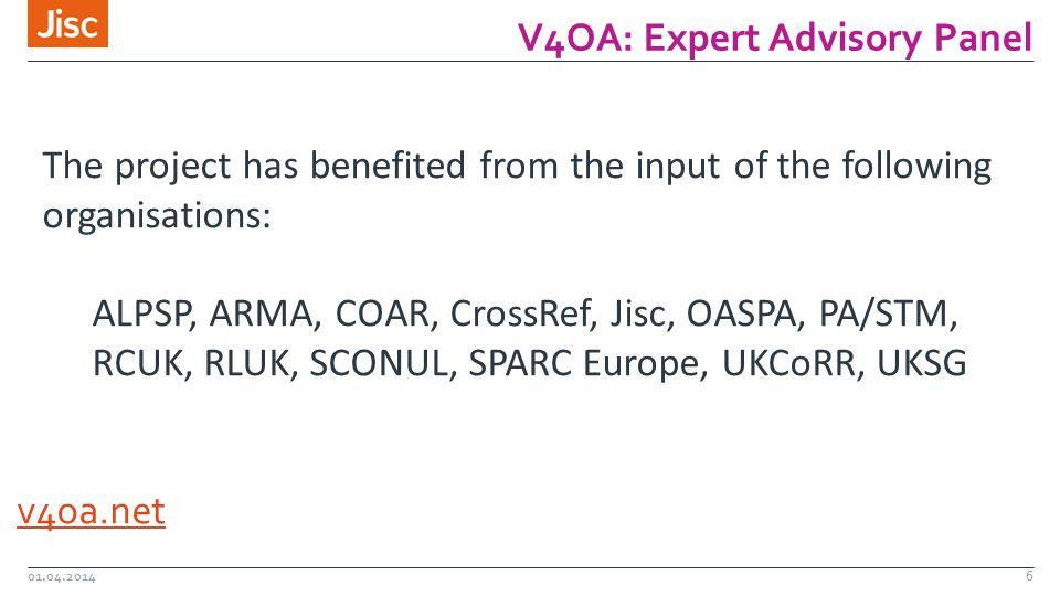 V4OA: Expert Advisory Panel 01.04.20146 The project has benefited from the input of the following organisations: ALPSP, ARMA, COAR, CrossRef, Jisc, OASPA, PA/STM, RCUK, RLUK, SCONUL, SPARC Europe, UKCoRR, UKSG v4oa.net