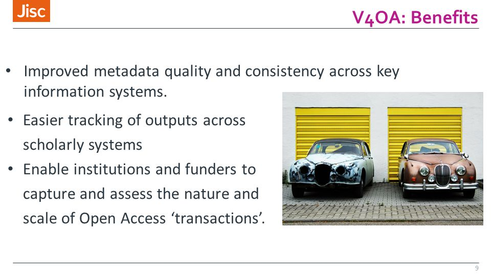 V4OA: Benefits 9 Easier tracking of outputs across scholarly systems Enable institutions and funders to capture and assess the nature and scale of Ope
