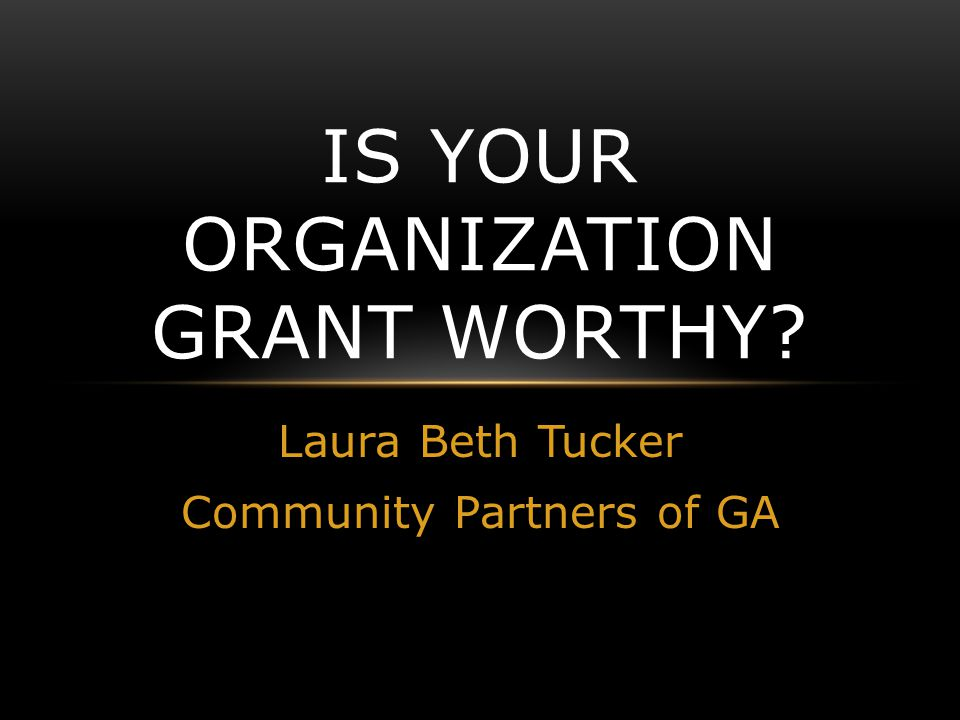 Laura Beth Tucker Community Partners of GA IS YOUR ORGANIZATION GRANT WORTHY