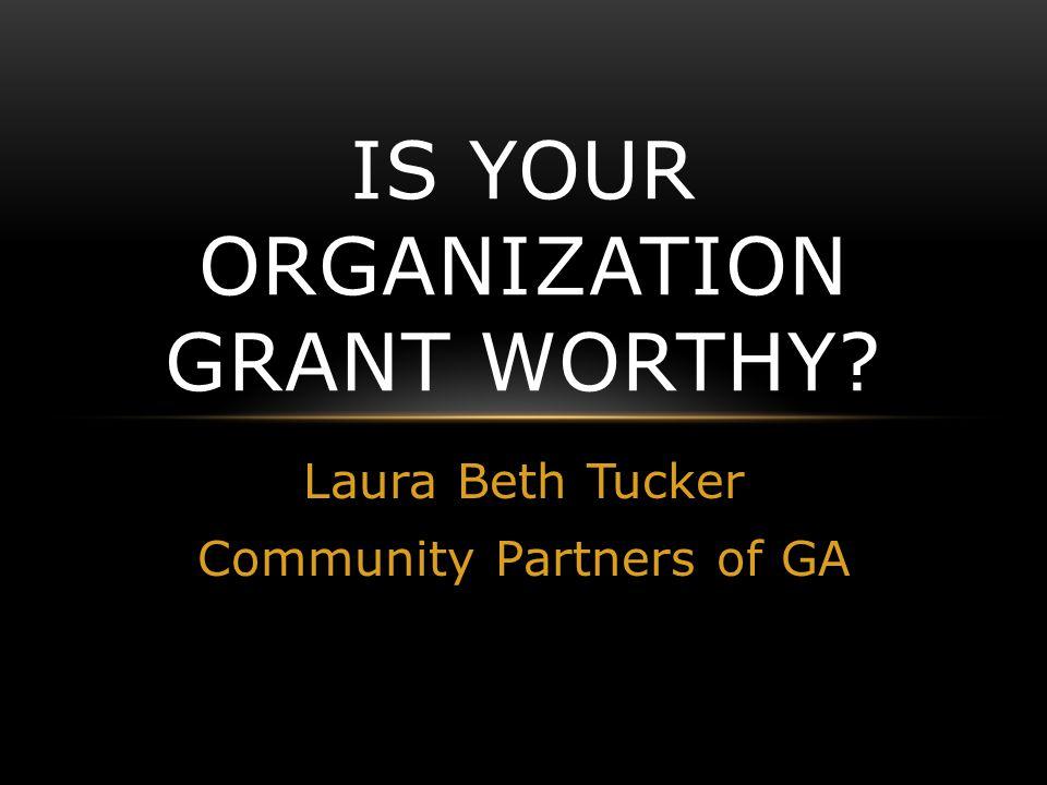 Laura Beth Tucker Community Partners of GA IS YOUR ORGANIZATION GRANT WORTHY?