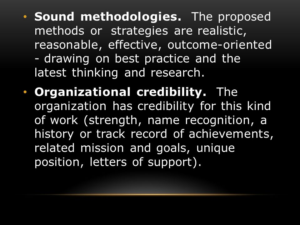 Sound methodologies. The proposed methods or strategies are realistic, reasonable, effective, outcome-oriented - drawing on best practice and the late