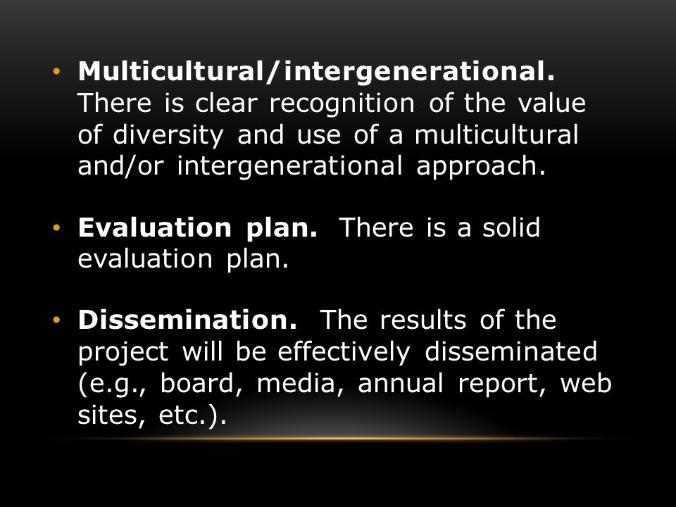 Multicultural/intergenerational. There is clear recognition of the value of diversity and use of a multicultural and/or intergenerational approach. Ev
