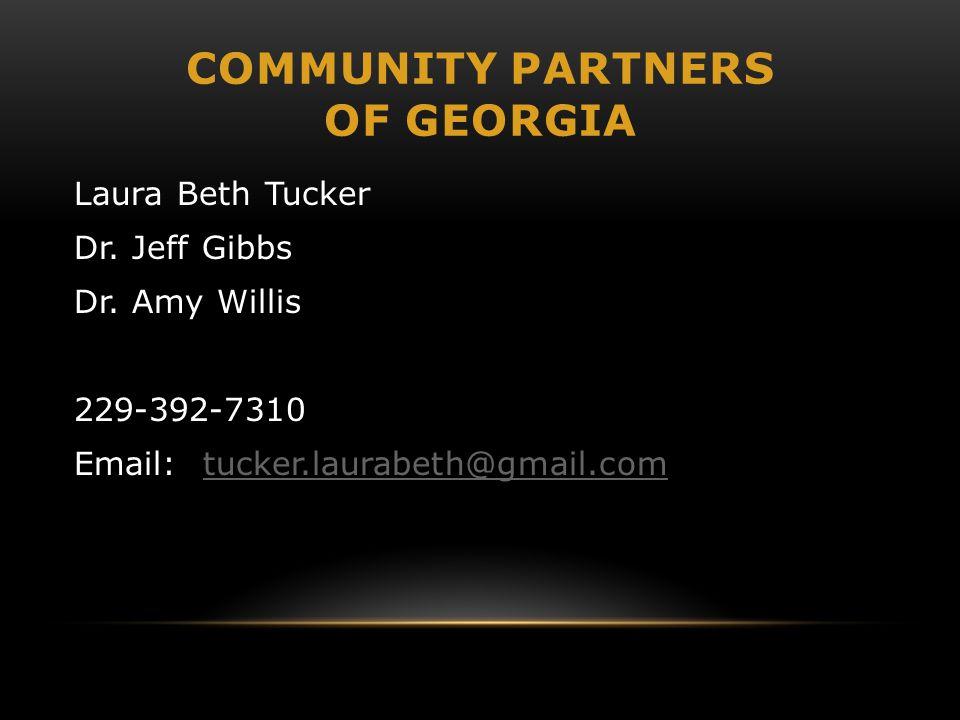 COMMUNITY PARTNERS OF GEORGIA Laura Beth Tucker Dr. Jeff Gibbs Dr. Amy Willis 229-392-7310 Email: tucker.laurabeth@gmail.comtucker.laurabeth@gmail.com