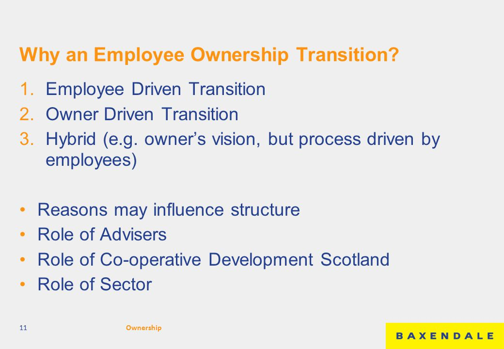 Why an Employee Ownership Transition? 1.Employee Driven Transition 2.Owner Driven Transition 3.Hybrid (e.g. owner's vision, but process driven by empl