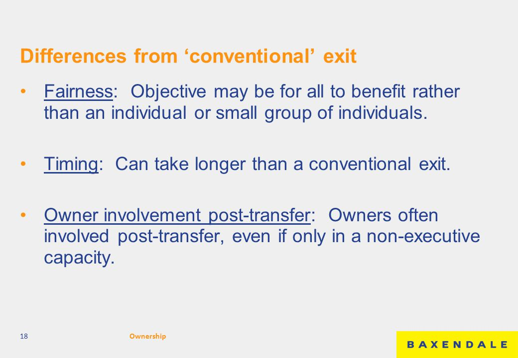 Differences from 'conventional' exit Fairness: Objective may be for all to benefit rather than an individual or small group of individuals.