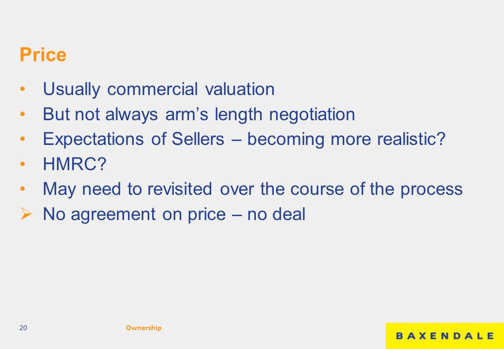 Price Usually commercial valuation But not always arm's length negotiation Expectations of Sellers – becoming more realistic? HMRC? May need to revisi