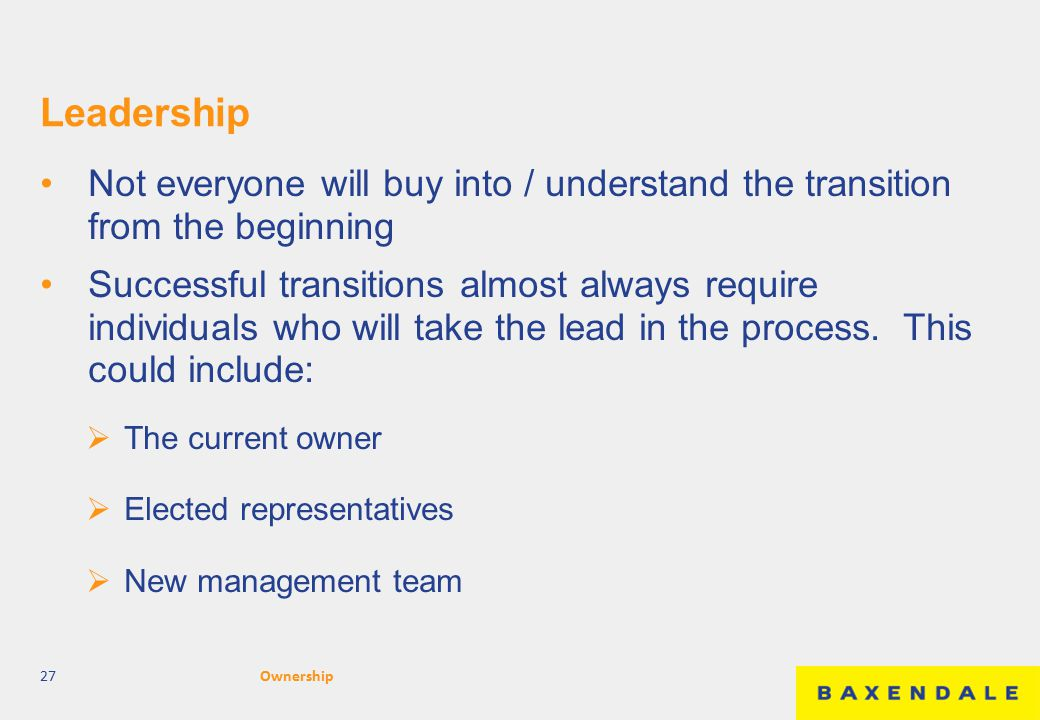 Leadership Not everyone will buy into / understand the transition from the beginning Successful transitions almost always require individuals who will take the lead in the process.