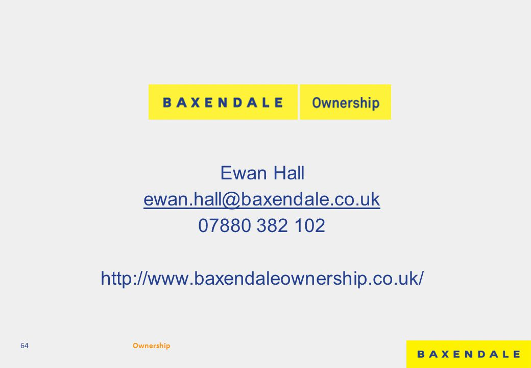 Ewan Hall ewan.hall@baxendale.co.uk 07880 382 102 http://www.baxendaleownership.co.uk/ 64Ownership