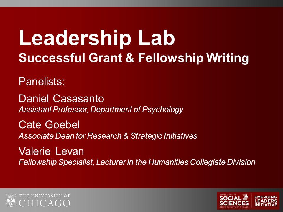 Leadership Lab Successful Grant & Fellowship Writing Panelists: Daniel Casasanto Assistant Professor, Department of Psychology Cate Goebel Associate D