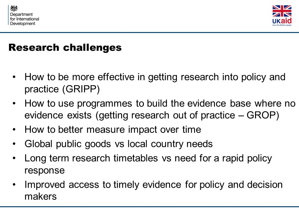 Research challenges How to be more effective in getting research into policy and practice (GRIPP) How to use programmes to build the evidence base whe