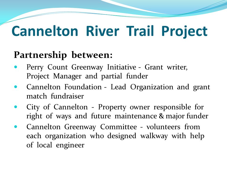 Cannelton River Trail Funding Cannelton Foundation sought $50,000 match funding donations from:  Local businesses i.e.