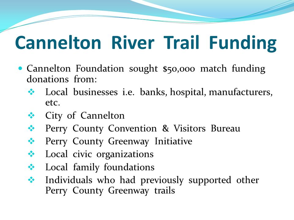 Cannelton River Trail Funding Cannelton Foundation sought $50,000 match funding donations from:  Local businesses i.e.