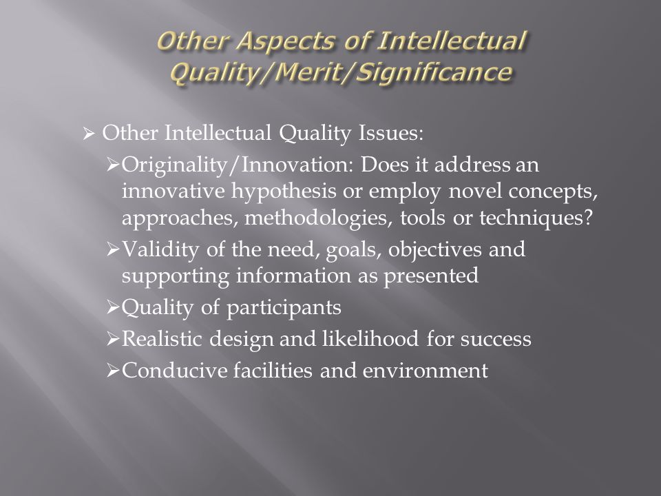  Other Intellectual Quality Issues:  Originality/Innovation: Does it address an innovative hypothesis or employ novel concepts, approaches, methodol
