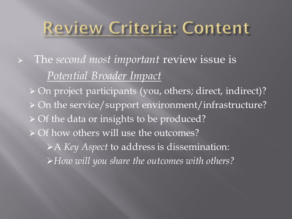  The second most important review issue is Potential Broader Impact  On project participants (you, others; direct, indirect).