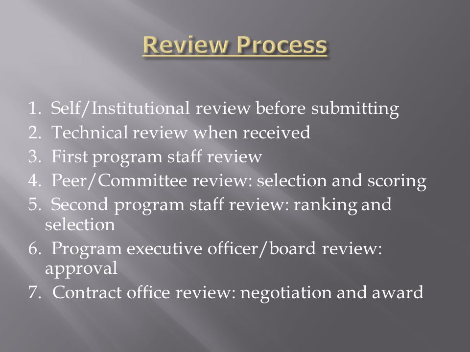 1. Self/Institutional review before submitting 2. Technical review when received 3. First program staff review 4. Peer/Committee review: selection and