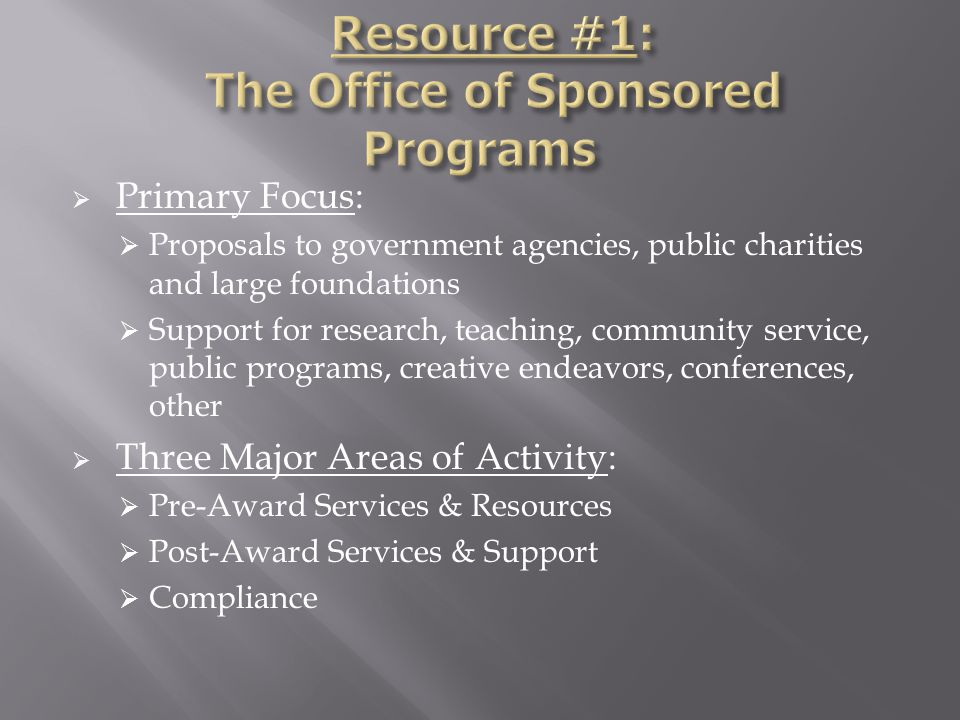  Primary Focus:  Proposals to government agencies, public charities and large foundations  Support for research, teaching, community service, publi