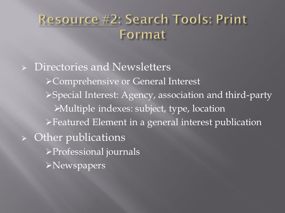  Directories and Newsletters  Comprehensive or General Interest  Special Interest: Agency, association and third-party  Multiple indexes: subject, type, location  Featured Element in a general interest publication  Other publications  Professional journals  Newspapers