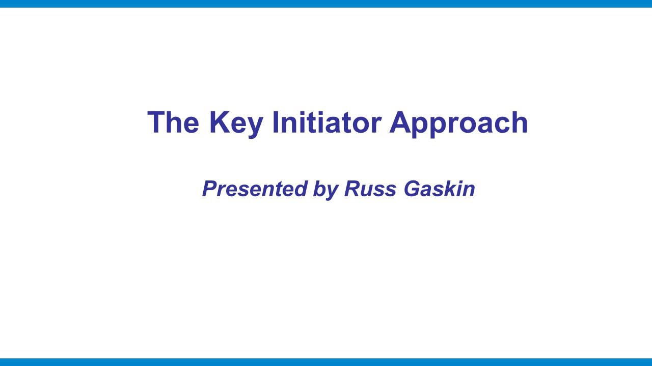 The Key Initiator Approach Presented by Russ Gaskin