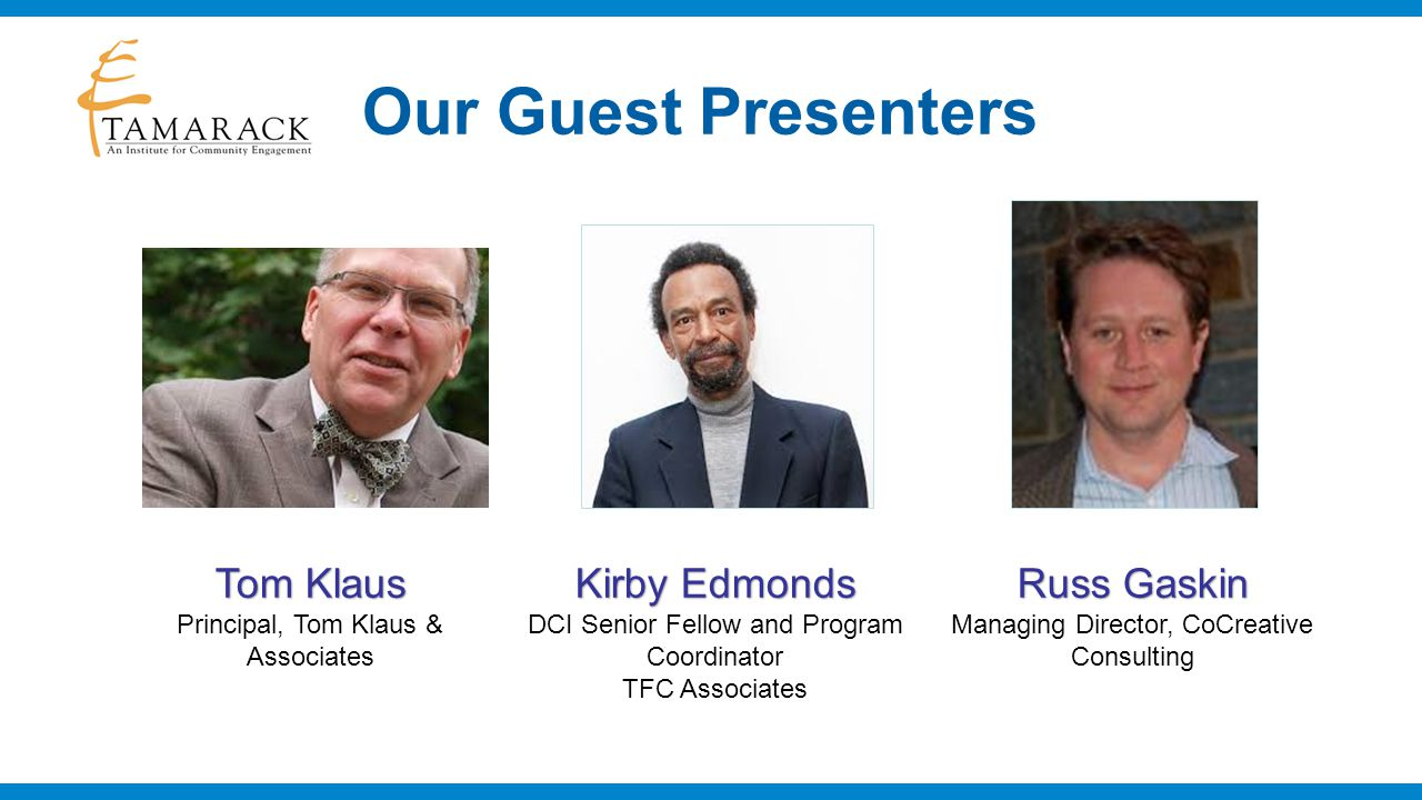 Kirby Edmonds DCI Senior Fellow and Program Coordinator TFC Associates Our Guest Presenters Tom Klaus Principal, Tom Klaus & Associates Russ Gaskin Managing Director, CoCreative Consulting