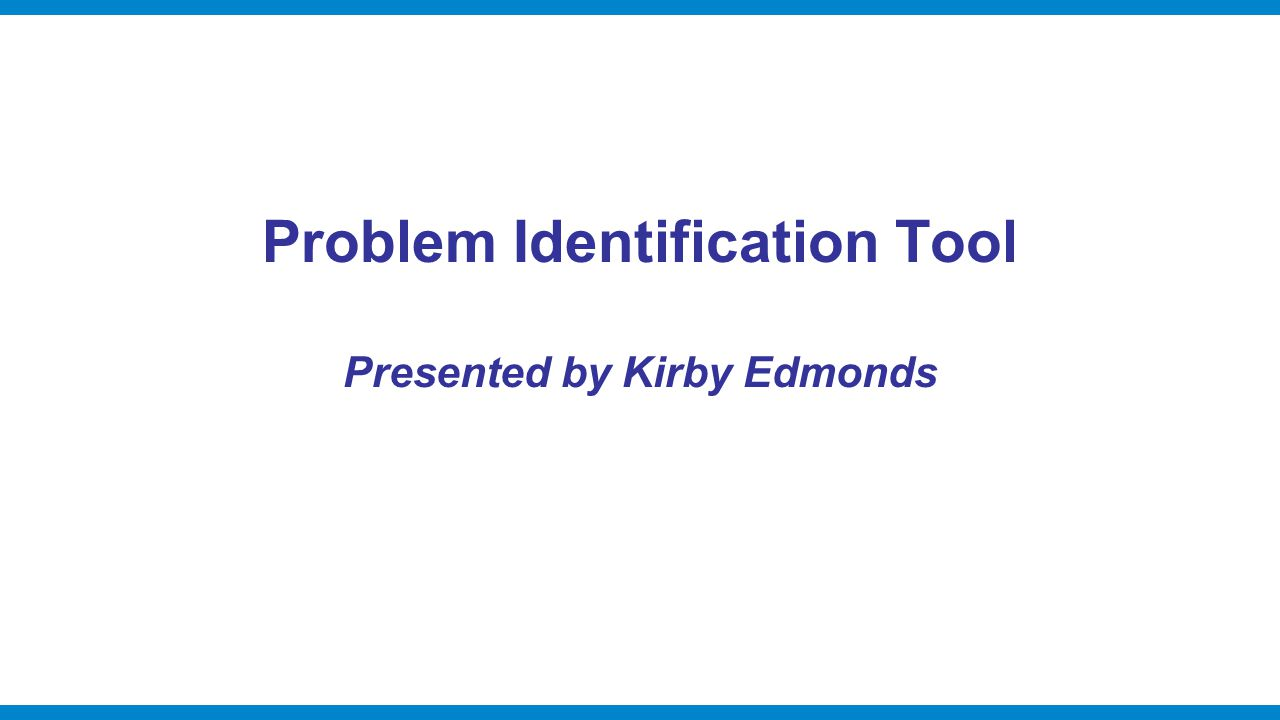 Problem Identification Tool Presented by Kirby Edmonds