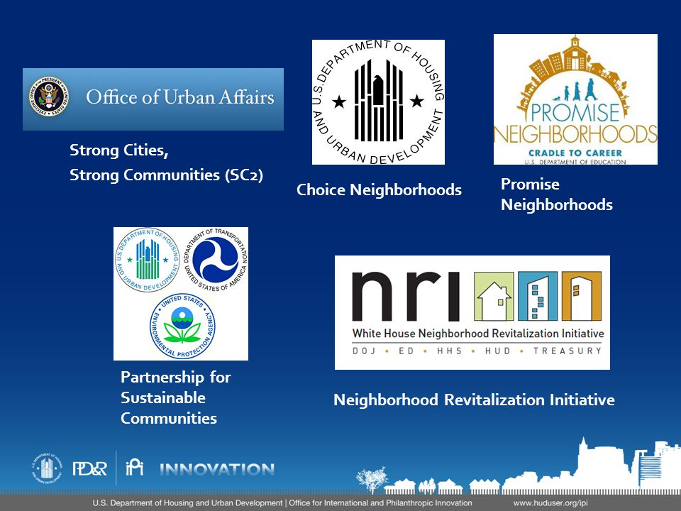Strong Cities, Strong Communities (SC2) Choice Neighborhoods Promise Neighborhoods Partnership for Sustainable Communities Neighborhood Revitalization Initiative