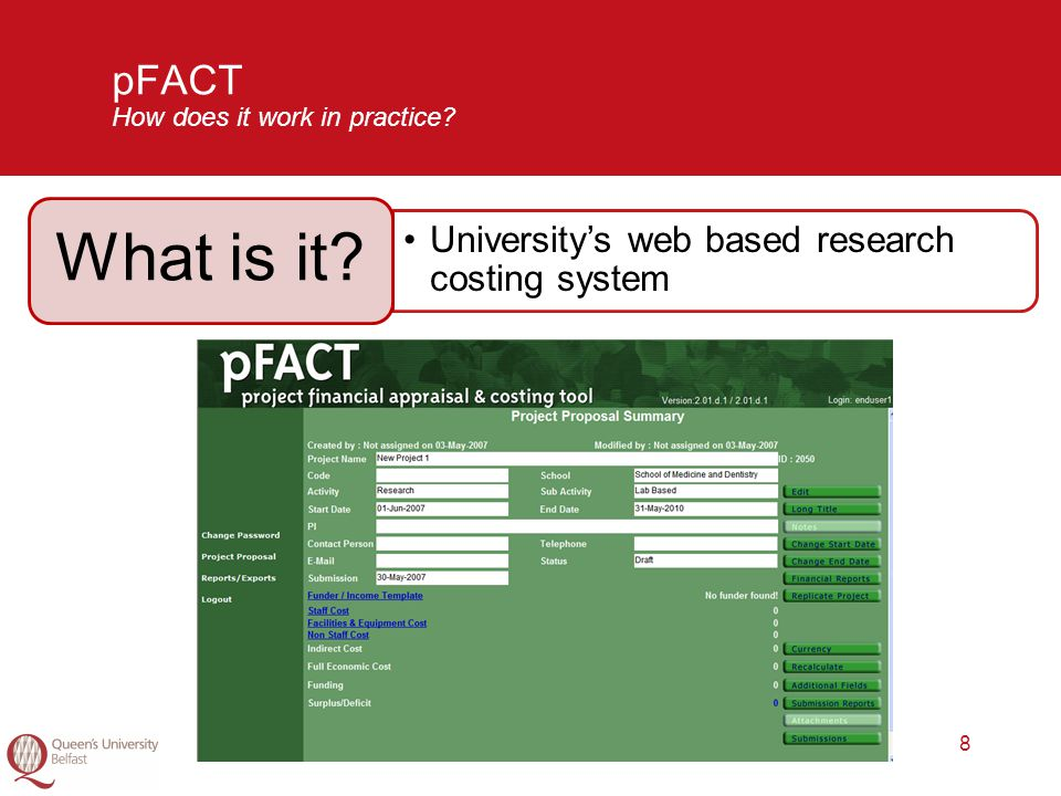 8 pFACT How does it work in practice? University's web based research costing system What is it?