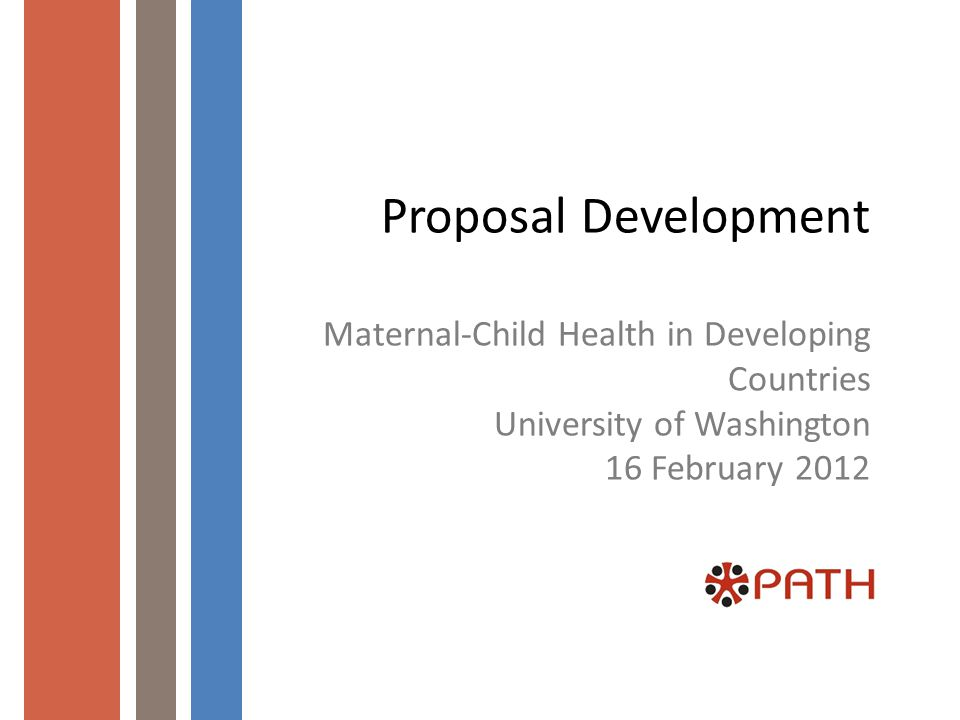 Proposal Development Maternal-Child Health in Developing Countries University of Washington 16 February 2012