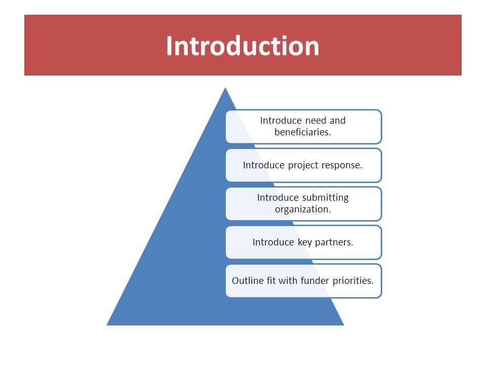 Introduction Introduce need and beneficiaries. Introduce project response.