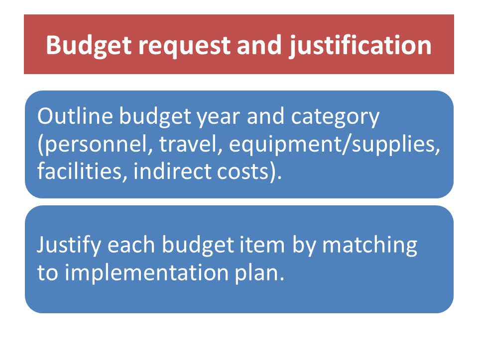 Budget request and justification Outline budget year and category (personnel, travel, equipment/supplies, facilities, indirect costs).