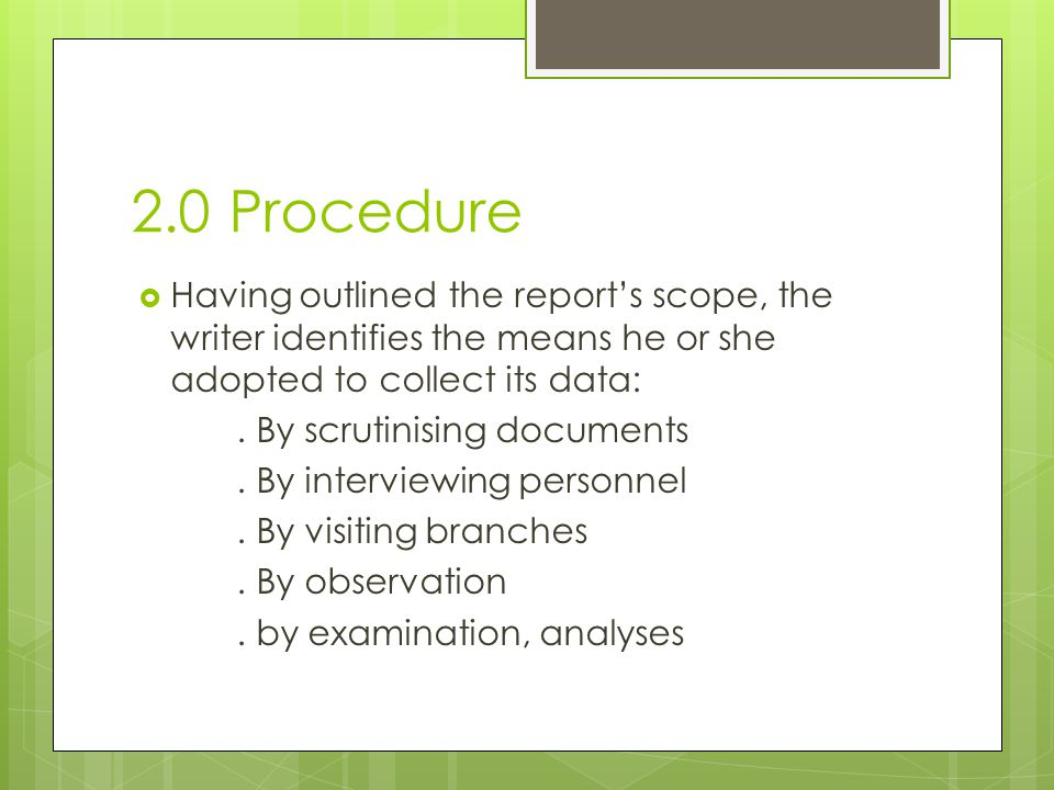 2.0 Procedure  Having outlined the report's scope, the writer identifies the means he or she adopted to collect its data:.
