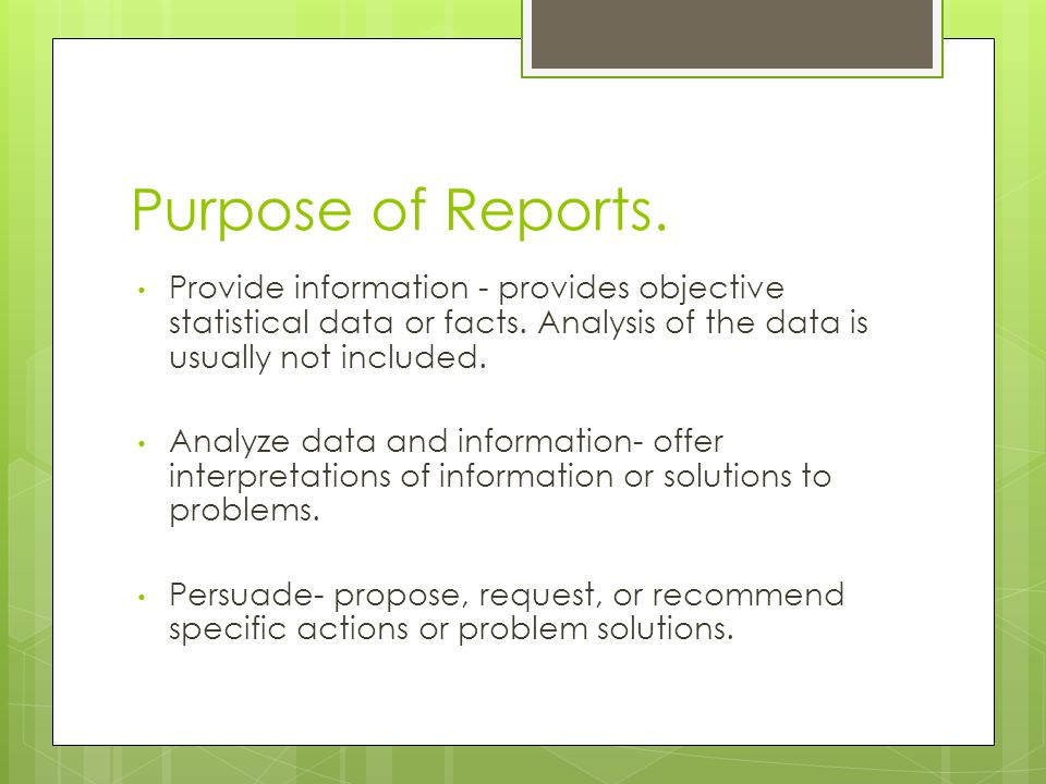 Purpose of Reports. Provide information - provides objective statistical data or facts.