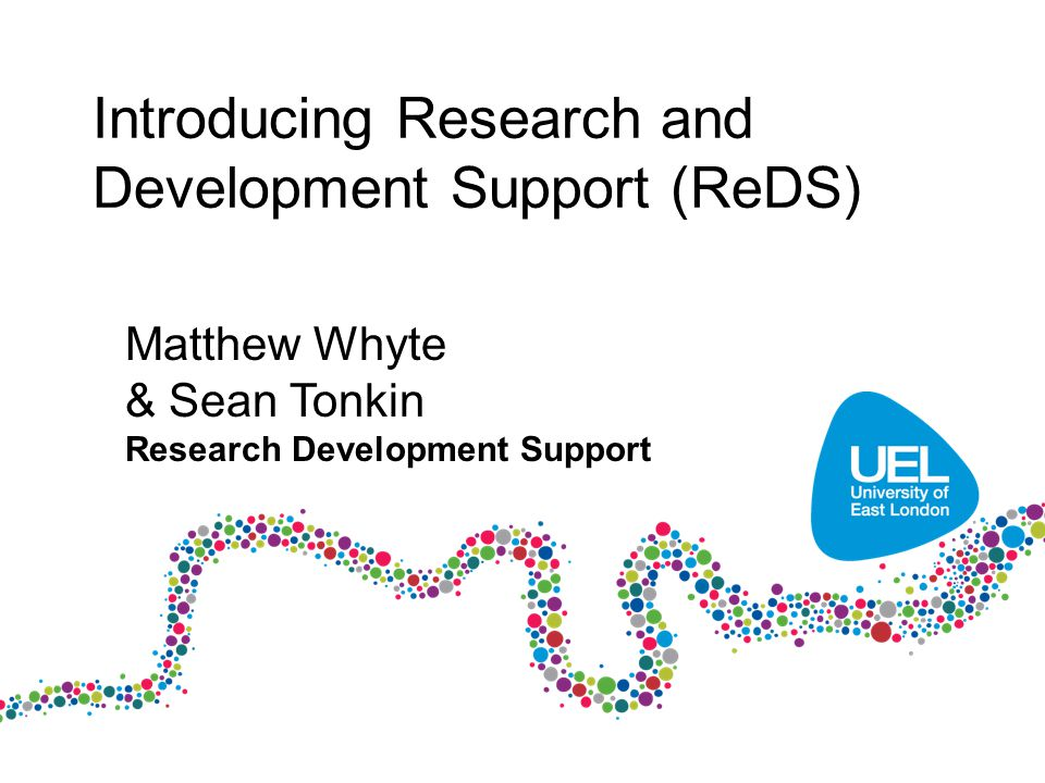Introducing Research and Development Support (ReDS) Matthew Whyte & Sean Tonkin Research Development Support