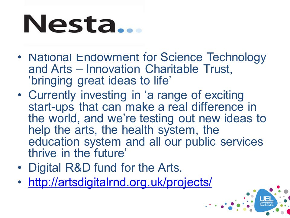 National Endowment for Science Technology and Arts – Innovation Charitable Trust, 'bringing great ideas to life' Currently investing in 'a range of ex