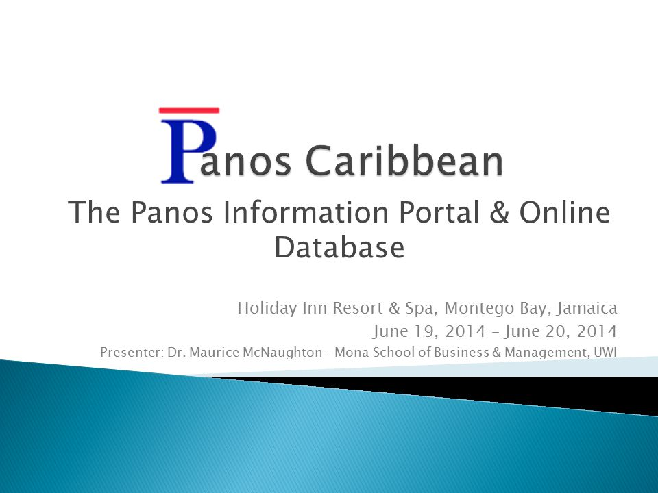 The Panos Information Portal & Online Database Holiday Inn Resort & Spa, Montego Bay, Jamaica June 19, 2014 – June 20, 2014 Presenter: Dr.