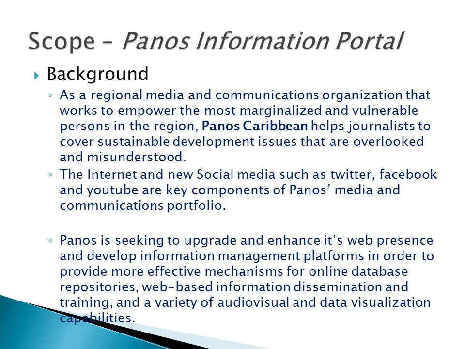  Background ◦ As a regional media and communications organization that works to empower the most marginalized and vulnerable persons in the region, Panos Caribbean helps journalists to cover sustainable development issues that are overlooked and misunderstood.