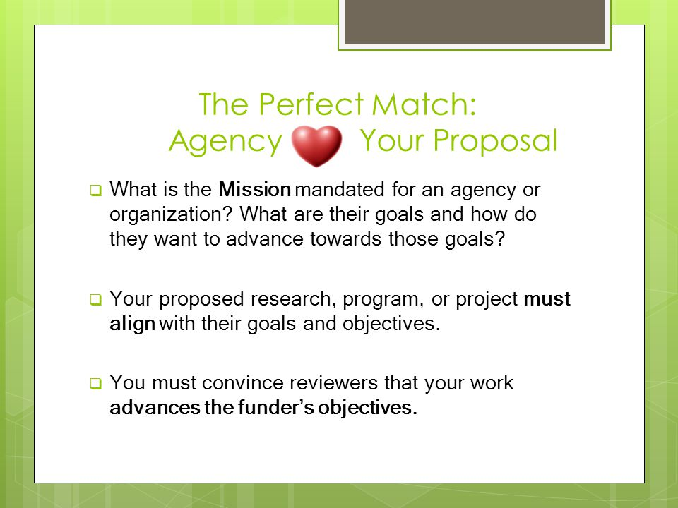 The Perfect Match: Agency Your Proposal  What is the Mission mandated for an agency or organization.