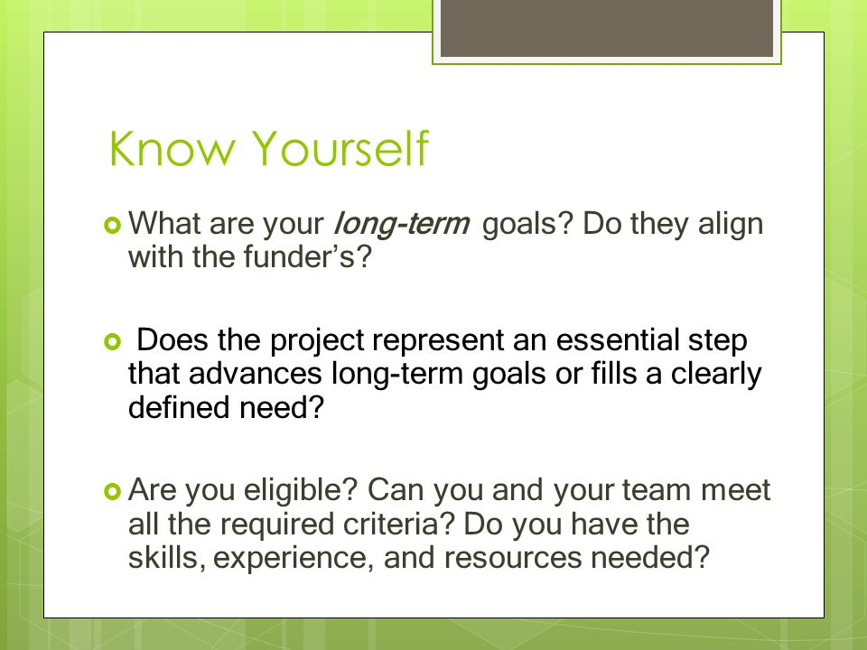 Know Yourself  What are your long-term goals. Do they align with the funder's.