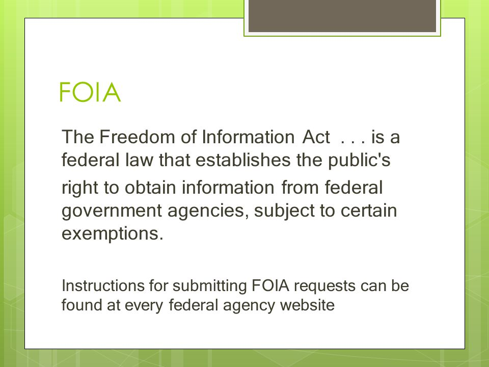 FOIA The Freedom of Information Act... is a federal law that establishes the public's right to obtain information from federal government agencies, su