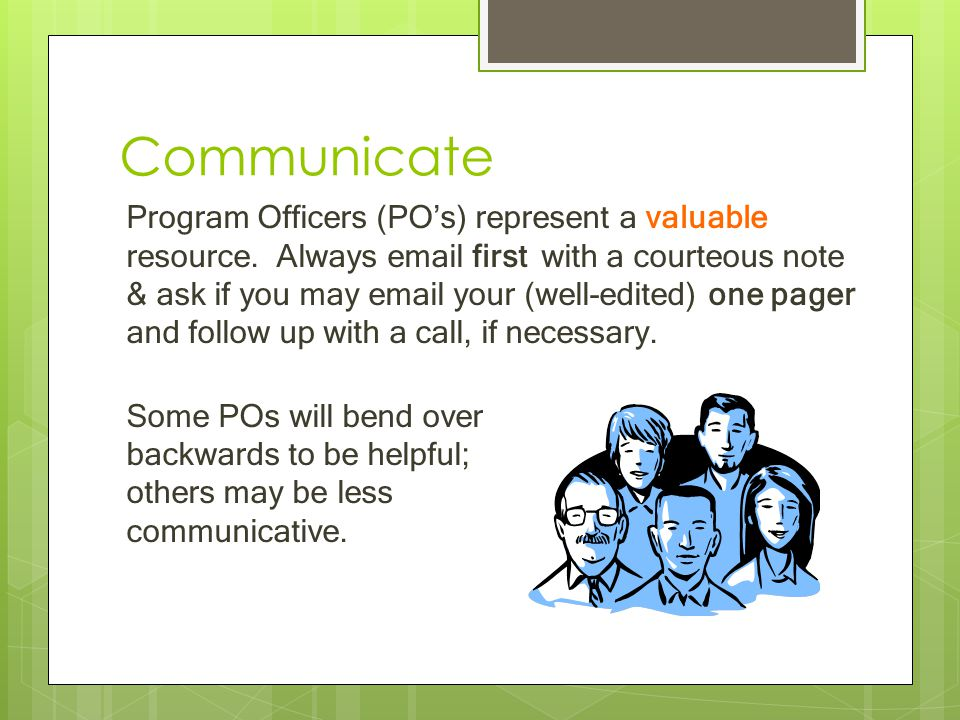Communicate Program Officers (PO's) represent a valuable resource.