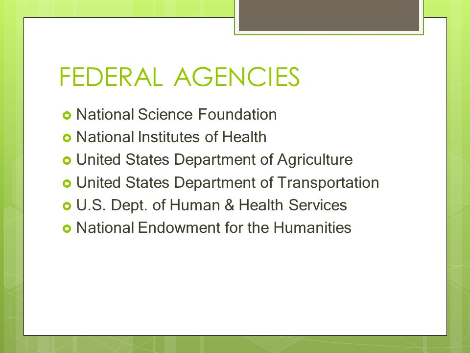 FEDERAL AGENCIES  National Science Foundation  National Institutes of Health  United States Department of Agriculture  United States Department of Transportation  U.S.