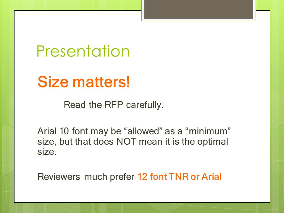 """Presentation Size matters! Read the RFP carefully. Arial 10 font may be """"allowed"""" as a """"minimum"""" size, but that does NOT mean it is the optimal size."""